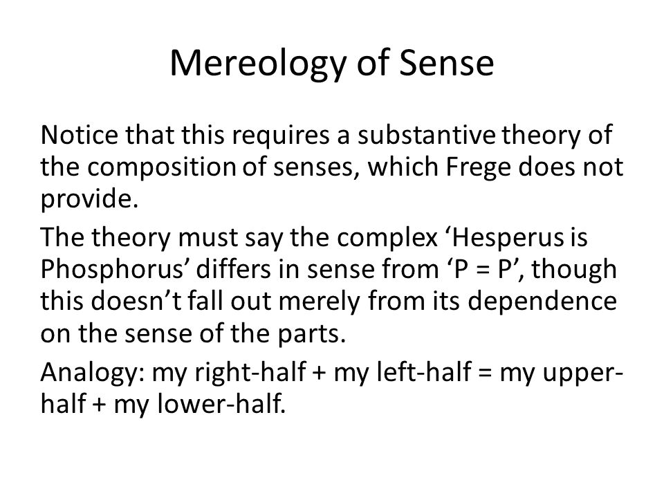 Mereology of Sense Notice that this requires a substantive theory of the composition of senses, which Frege does not provide. The theory must say the