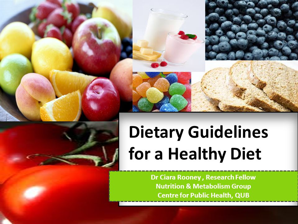 Dietary Guidelines for a Healthy Diet Dr Ciara Rooney, Research Fellow Nutrition & Metabolism Group Centre for Public Health, QUB