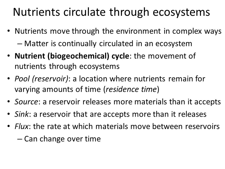 Humans affect nutrient cycling Human activities affect nutrient cycling – Altering fluxes, residence times, and amounts of nutrients in reservoirs