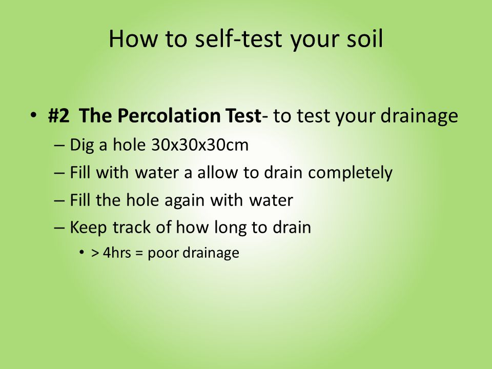 How to self-test your soil #3 The Worm Test – Dig a hole 30x30x30 – Place the soil on cardboard – Sift through and count the worms > 10 worms = pretty good + heaps of microbes and bacteria Less worms = not enough organic matter and/or pH is too high or low
