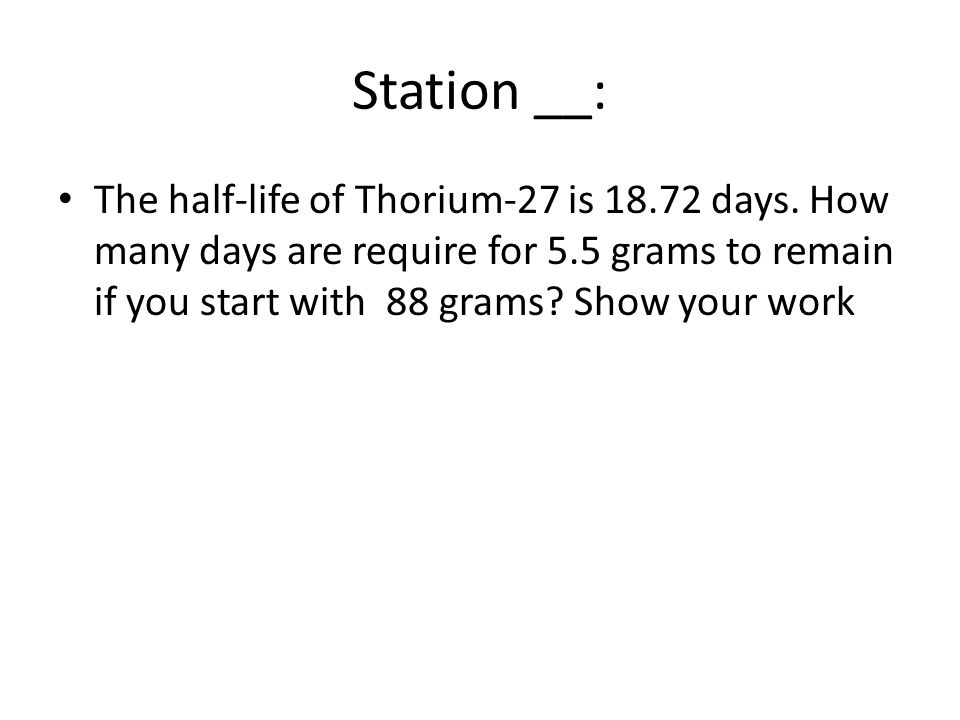 Station __: The half-life of Thorium-27 is 18.72 days.
