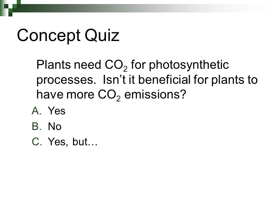 Concept Quiz Plants need CO 2 for photosynthetic processes.