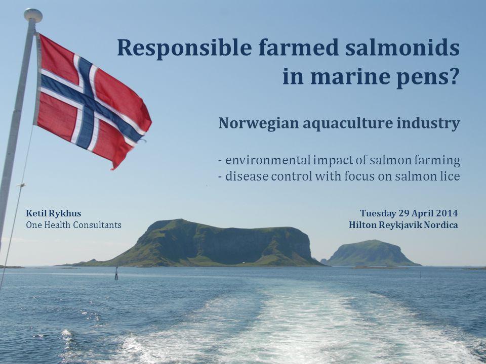 Responsible farmed salmonids in marine pens? Norwegian aquaculture industry - environmental impact of salmon farming - disease control with focus on s