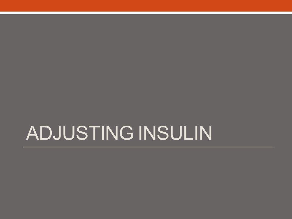ADJUSTING INSULIN