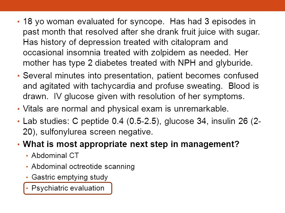 18 yo woman evaluated for syncope. Has had 3 episodes in past month that resolved after she drank fruit juice with sugar. Has history of depression tr