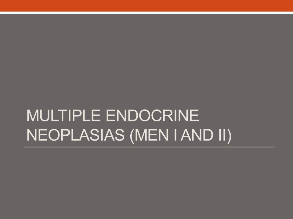 MULTIPLE ENDOCRINE NEOPLASIAS (MEN I AND II)