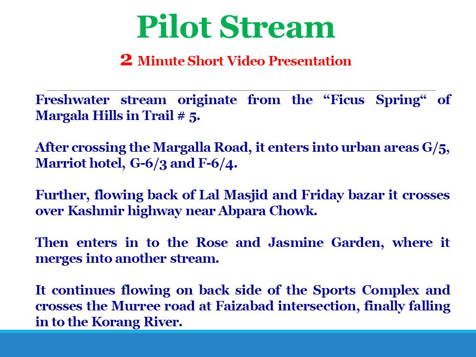 "Pilot Stream 2 Minute Short Video Presentation Freshwater stream originate from the ""Ficus Spring"" of Margala Hills in Trail # 5. After crossing the M"