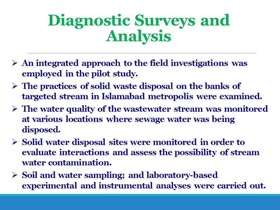 Diagnostic Surveys and Analysis  An integrated approach to the field investigations was employed in the pilot study.  The practices of solid waste d