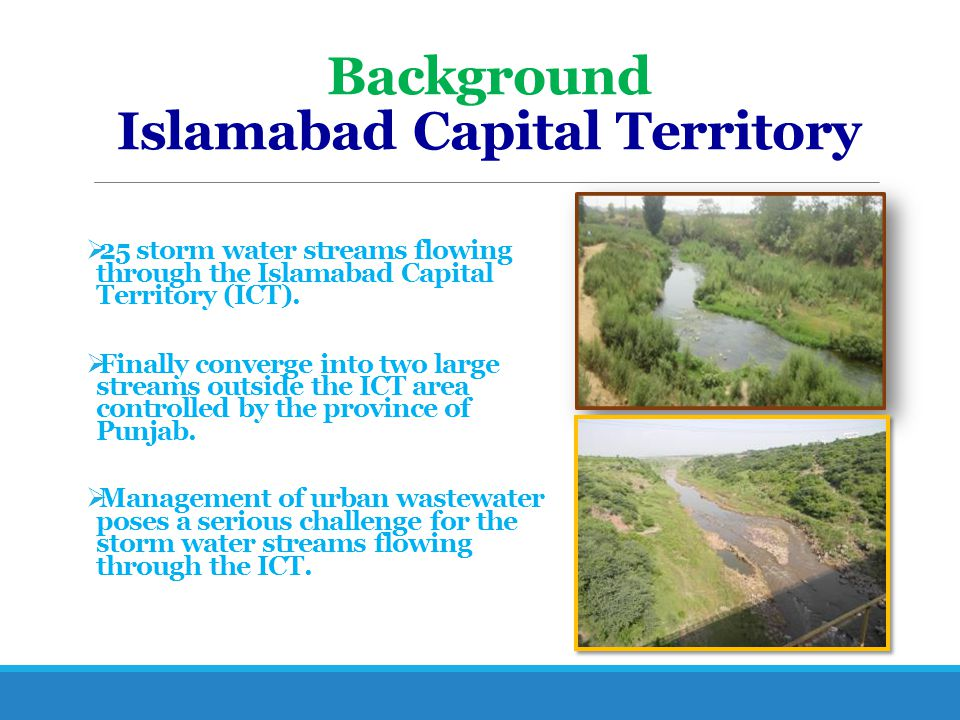 Background Islamabad Capital Territory  25 storm water streams flowing through the Islamabad Capital Territory (ICT).  Finally converge into two lar