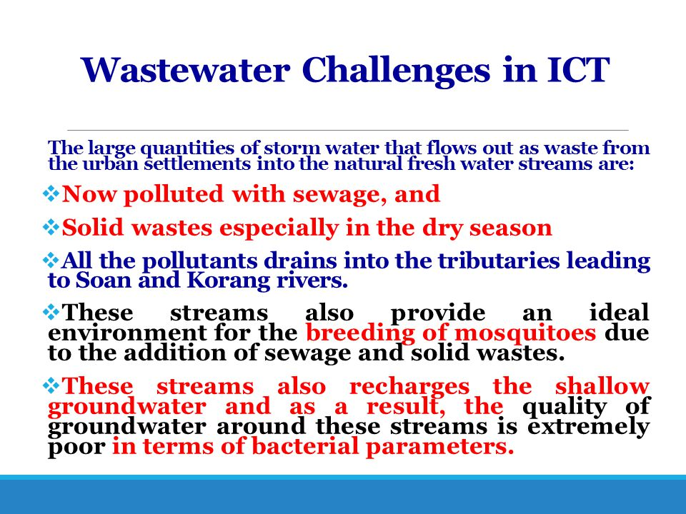Wastewater Challenges in ICT The large quantities of storm water that flows out as waste from the urban settlements into the natural fresh water strea