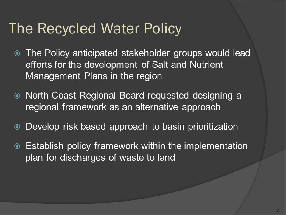 The Recycled Water Policy  The Policy anticipated stakeholder groups would lead efforts for the development of Salt and Nutrient Management Plans in