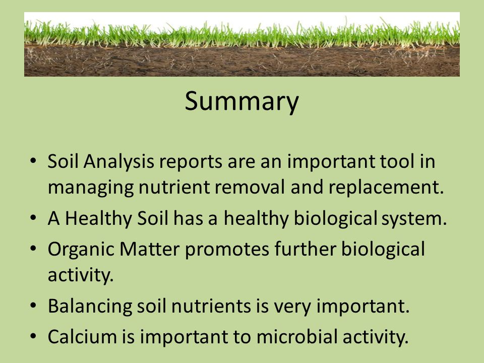 Soil Analysis reports are an important tool in managing nutrient removal and replacement. A Healthy Soil has a healthy biological system. Organic Matt