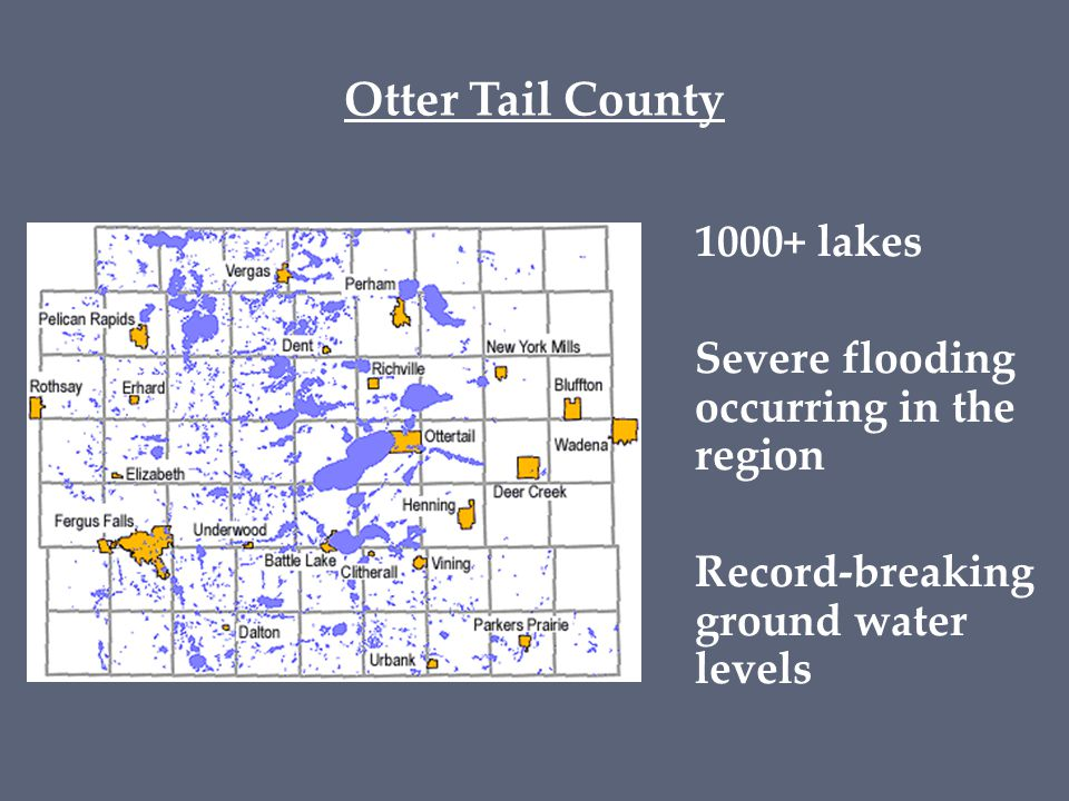 Otter Tail County 1000+ lakes Severe flooding occurring in the region Record-breaking ground water levels