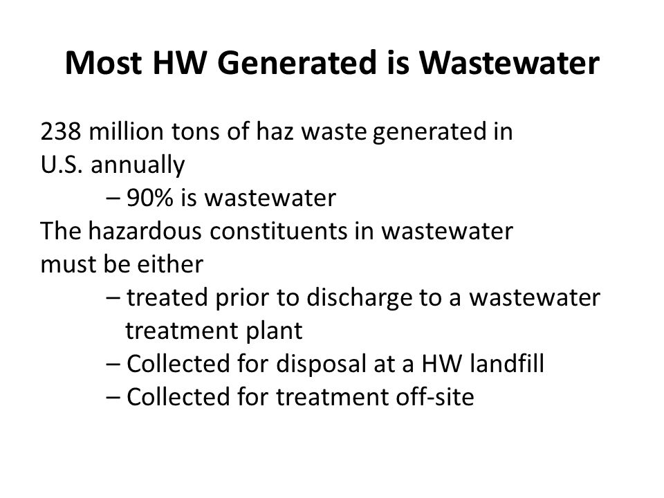 Most HW Generated is Wastewater 238 million tons of haz waste generated in U.S.