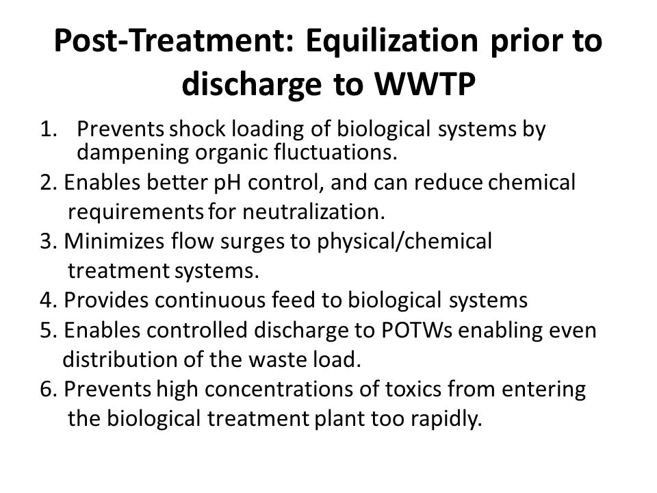 Post-Treatment: Equilization prior to discharge to WWTP 1.Prevents shock loading of biological systems by dampening organic fluctuations.