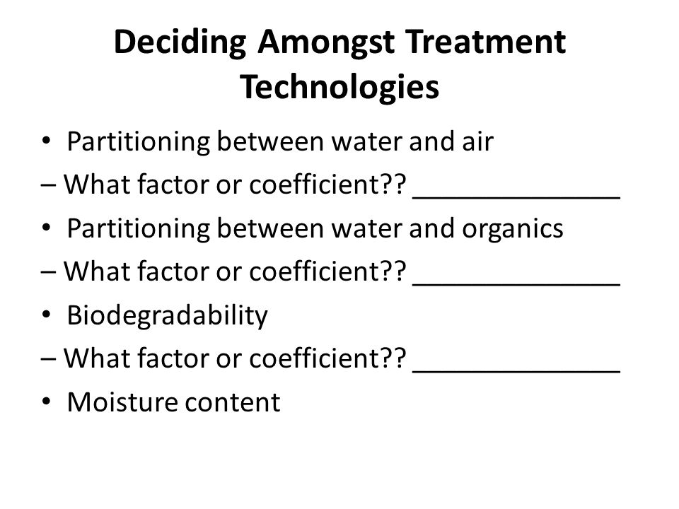 Deciding Amongst Treatment Technologies Partitioning between water and air – What factor or coefficient .