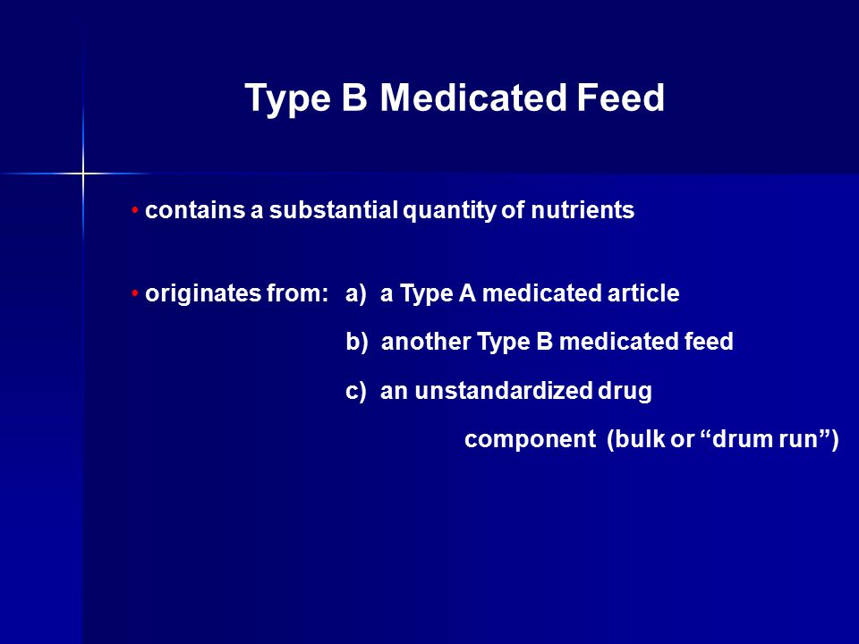 contains a substantial quantity of nutrients originates from:a) a Type A medicated article b) another Type B medicated feed c) an unstandardized drug component (bulk or drum run ) Type B Medicated Feed