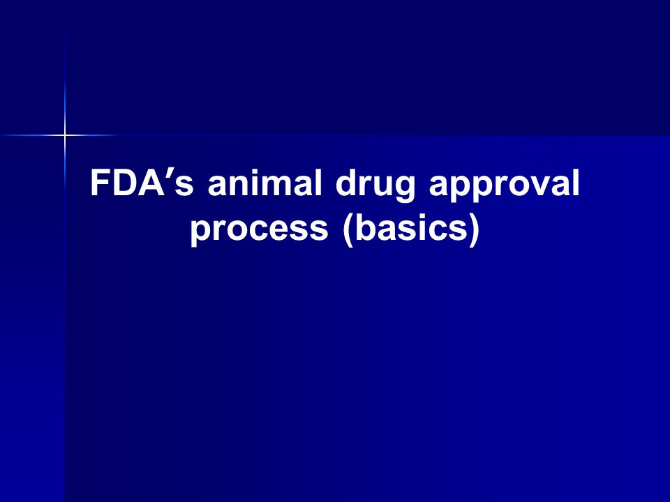 FDA ' s animal drug approval process (basics)
