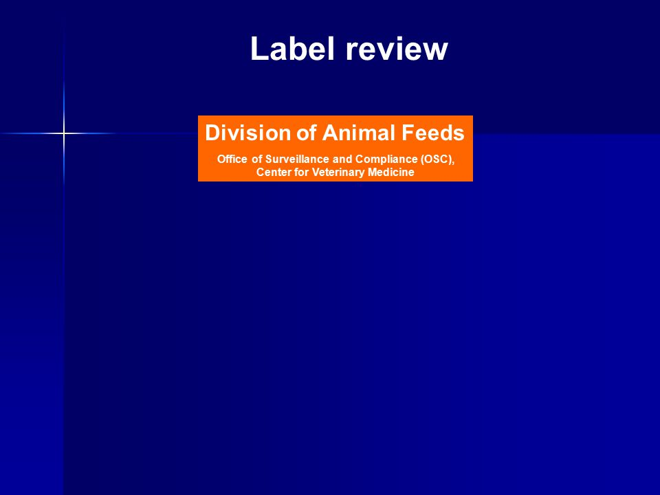 Division of Animal Feeds Office of Surveillance and Compliance (OSC), Center for Veterinary Medicine Label review