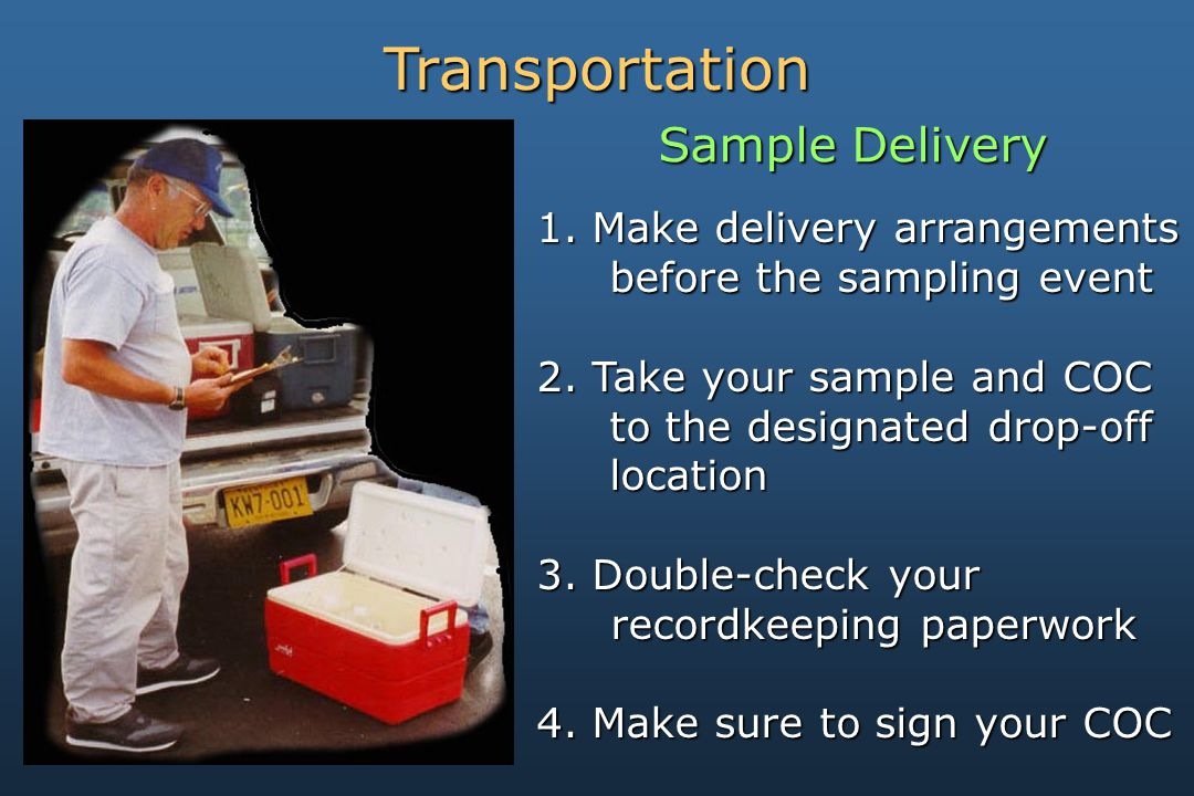 Transportation 1. Make delivery arrangements before the sampling event before the sampling event 2.