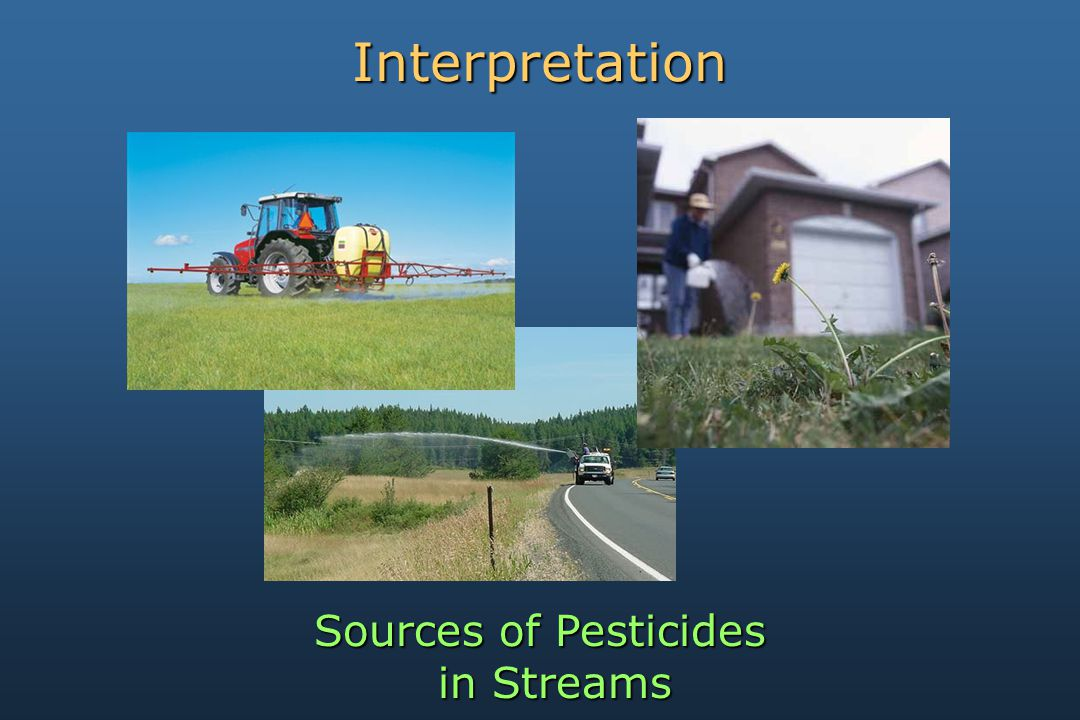 Interpretation Sources of Pesticides in Streams in Streams