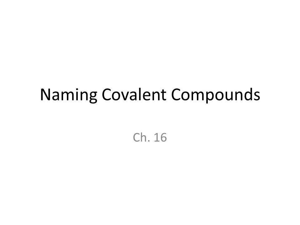 Naming Covalent Compounds Ch. 16