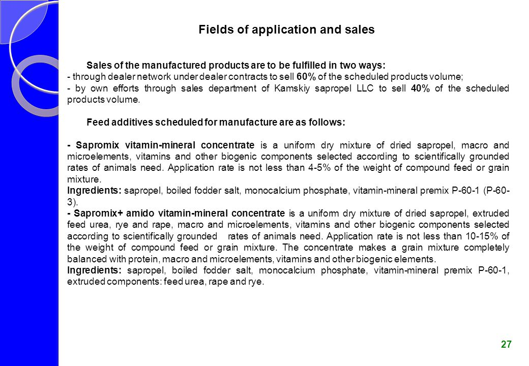 Fields of application and sales Sales of the manufactured products are to be fulfilled in two ways: - through dealer network under dealer contracts to