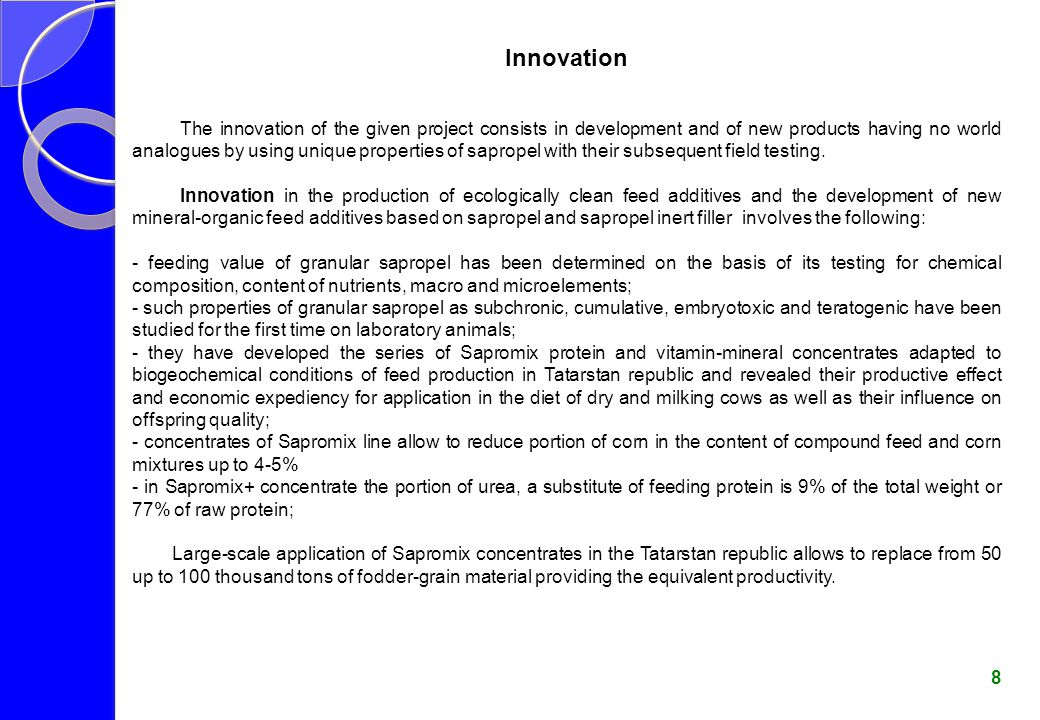 Innovation in the production of eco-friendly granular fertilizer and development of new organo- mineral fertilizers based on sapropel consists in the following: - accounting agrochemical properties of soil and specific properties of sapropel which ensure goal-oriented formation of soil processes and reduced barrier for transformation of sapropel humic matters into soil humus; - new organo-mineral fertilizers with long-term effect contain up to 20% of calcium, optimal for plants quantity of nitrogen, phosphorus, potassium and microelements like copper – up to 60 mg/100 g, manganese – up to 3500 mg/100 g, cobalt – up to 350 mg/100 g, nickel – up to 100 mg/100 g, vanadium – up to 200 mg/100 g and biologically active matters like vitamins, proteins, fats, enzymes, hormones, carotenoids, antioxidants which serve as natural growth stimulators; - new organo-mineral sapropel-based fertilizers can be applied to all types of soil and all kinds of plants supplying yield increase for various crops from 30 up to 150%.