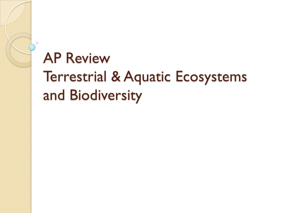 AP Review Terrestrial & Aquatic Ecosystems and Biodiversity
