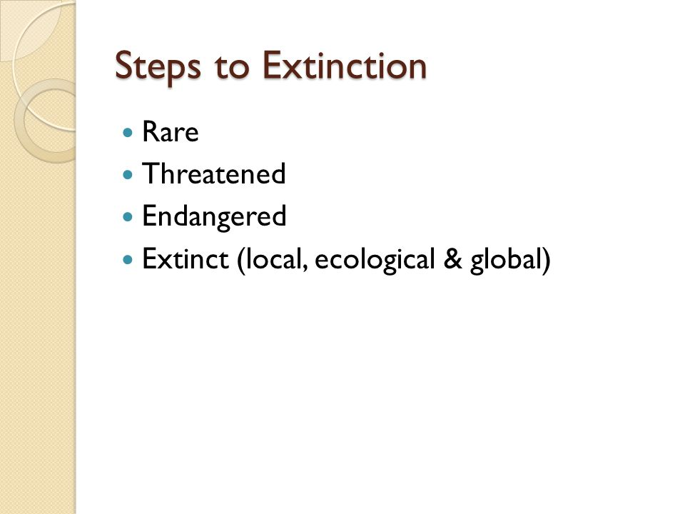 Steps to Extinction Rare Threatened Endangered Extinct (local, ecological & global)