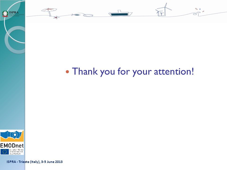 Thank you for your attention! ISPRA - Trieste (Italy), 3-5 June 2013