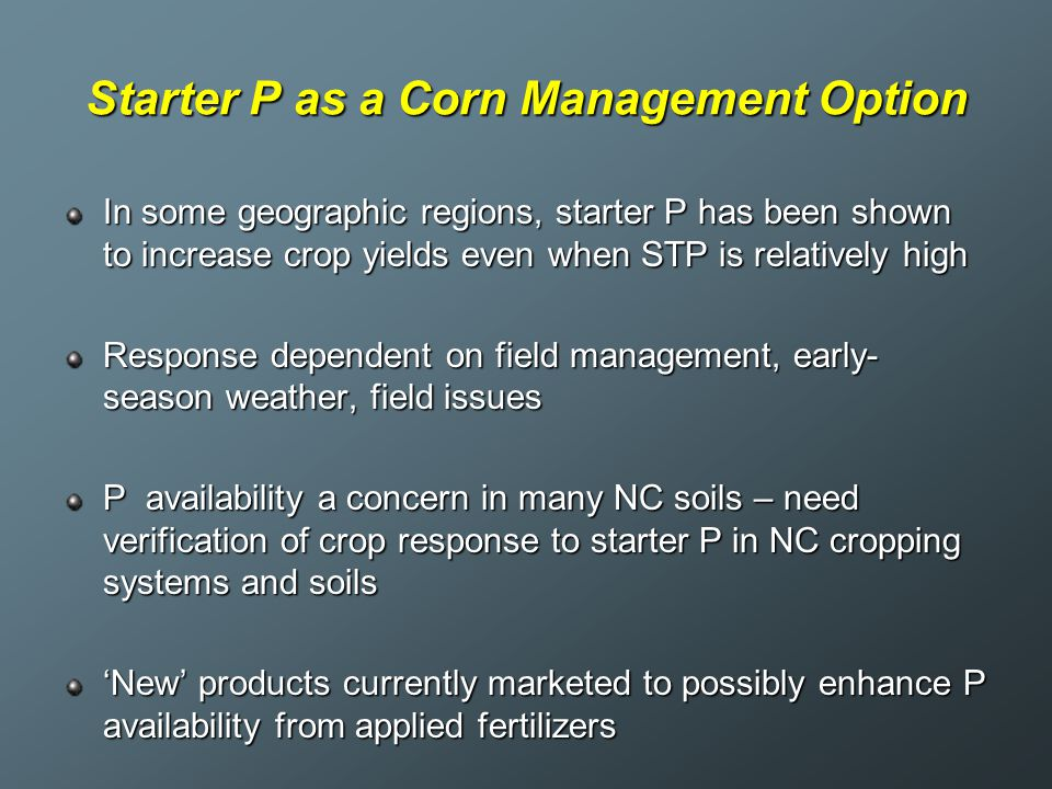 Starter P as a Corn Management Option In some geographic regions, starter P has been shown to increase crop yields even when STP is relatively high Re