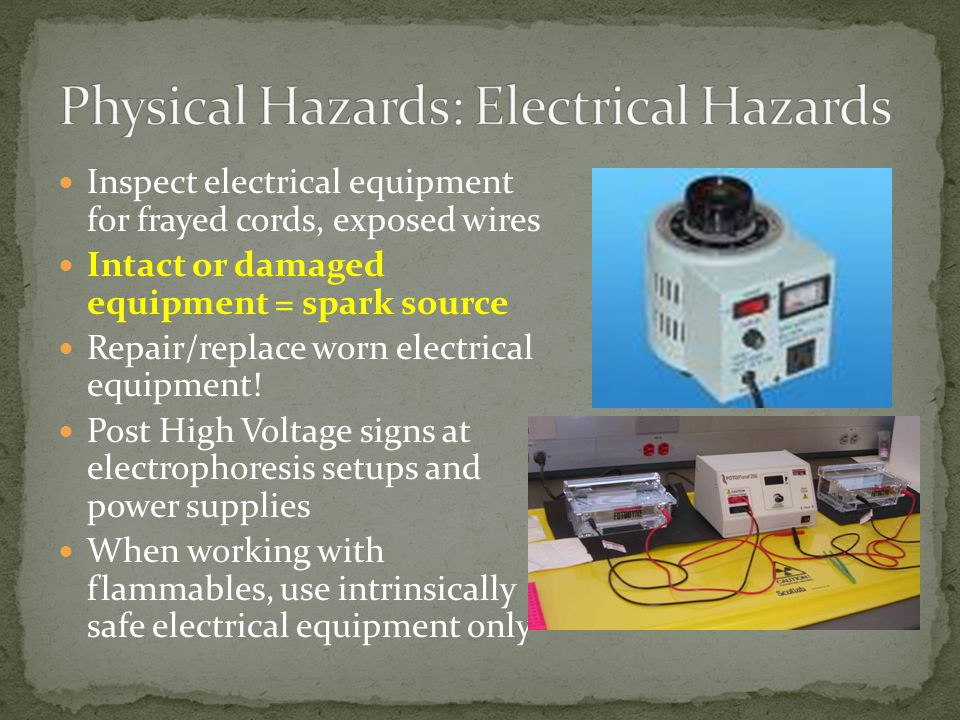 Inspect electrical equipment for frayed cords, exposed wires Intact or damaged equipment = spark source Repair/replace worn electrical equipment.