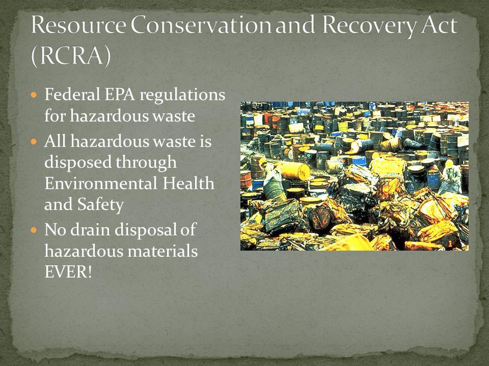 Federal EPA regulations for hazardous waste All hazardous waste is disposed through Environmental Health and Safety No drain disposal of hazardous materials EVER!