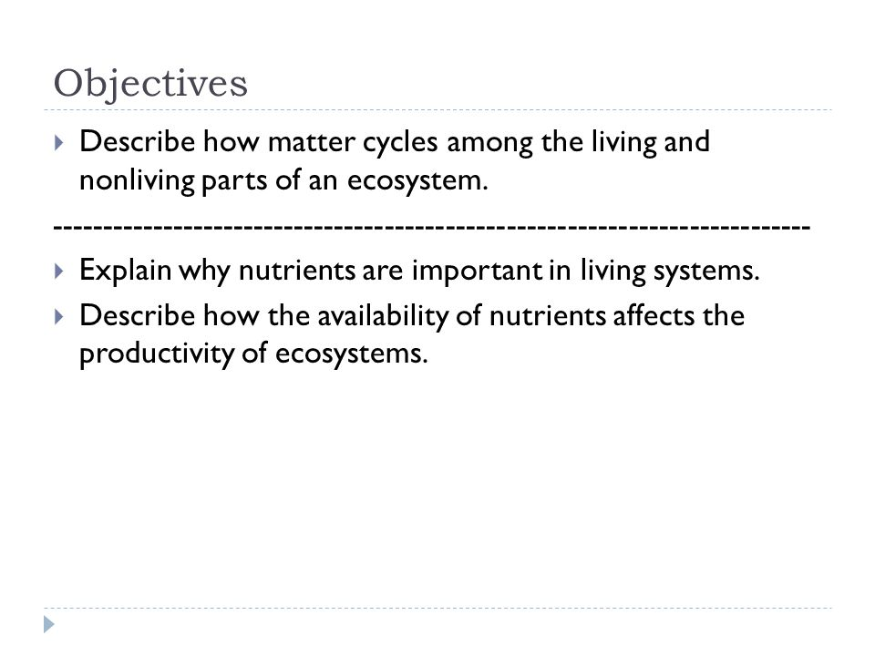 Objectives  Describe how matter cycles among the living and nonliving parts of an ecosystem.