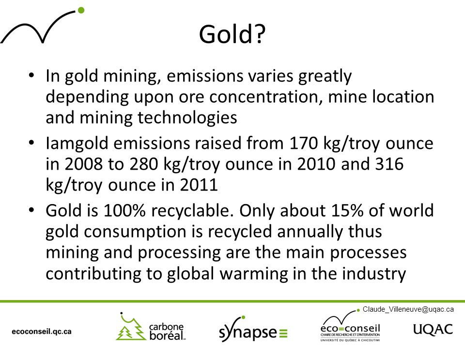 Gold? In gold mining, emissions varies greatly depending upon ore concentration, mine location and mining technologies Iamgold emissions raised from 1