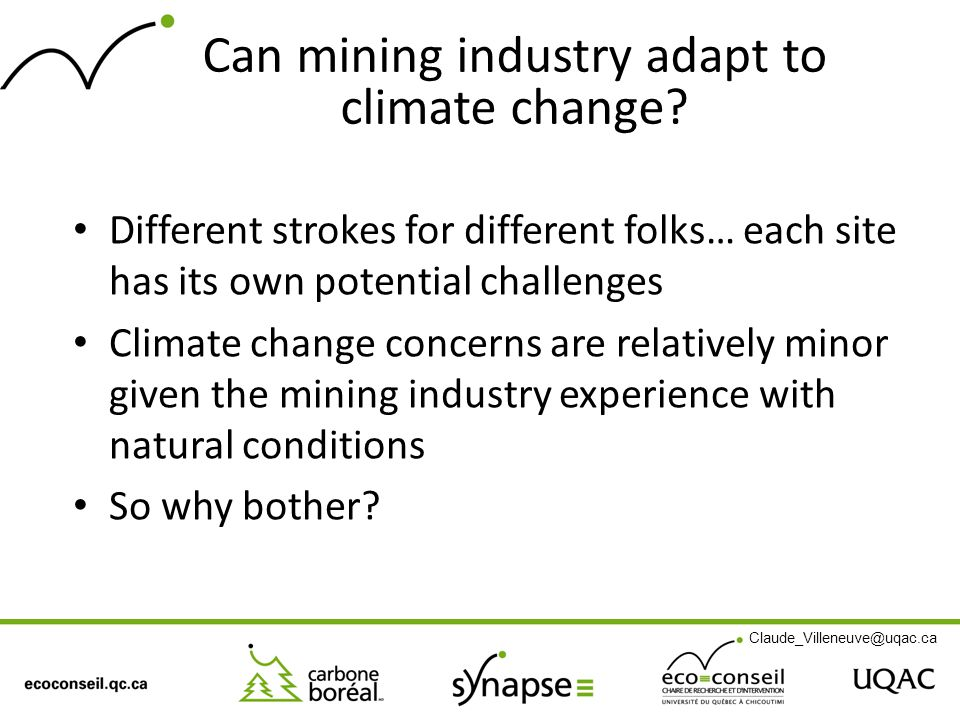 Can mining industry adapt to climate change? Different strokes for different folks… each site has its own potential challenges Climate change concerns