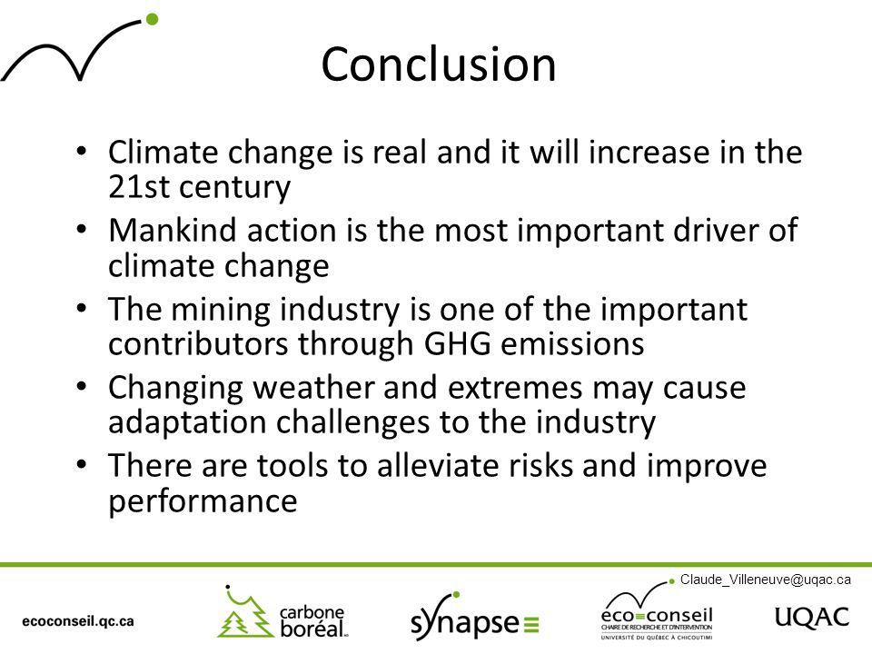 Conclusion Climate change is real and it will increase in the 21st century Mankind action is the most important driver of climate change The mining in