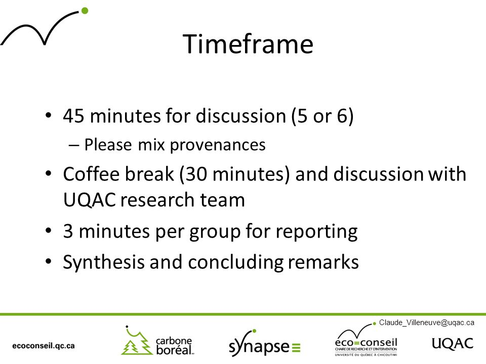 Timeframe 45 minutes for discussion (5 or 6) – Please mix provenances Coffee break (30 minutes) and discussion with UQAC research team 3 minutes per g