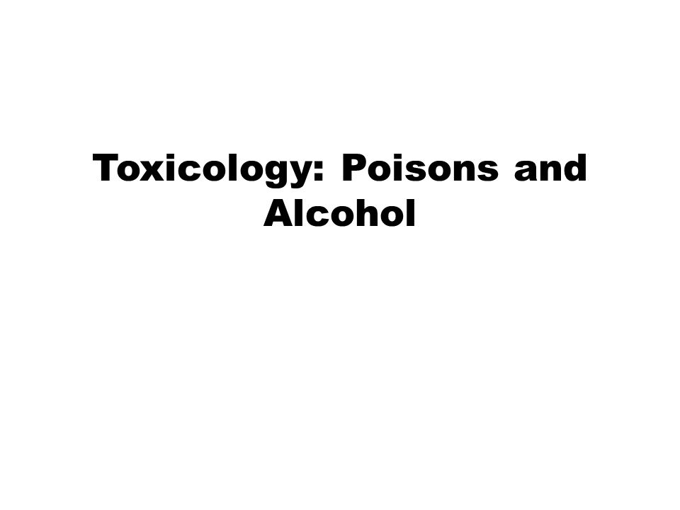 Toxicology Toxicology—the study of the adverse effects of chemicals or physical agents on living organisms Types: Environmental—air, water, soil Consumer—foods, cosmetics, drugs Medical, clinical, forensic