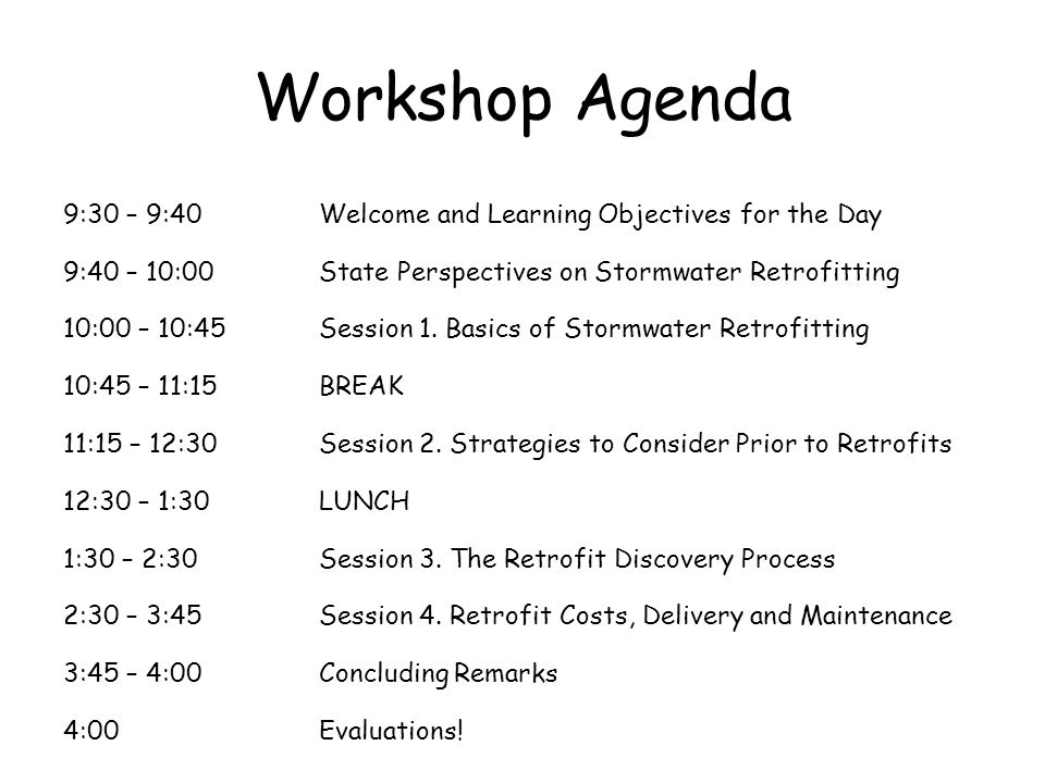 Workshop Agenda 9:30 – 9:40Welcome and Learning Objectives for the Day 9:40 – 10:00State Perspectives on Stormwater Retrofitting 10:00 – 10:45Session