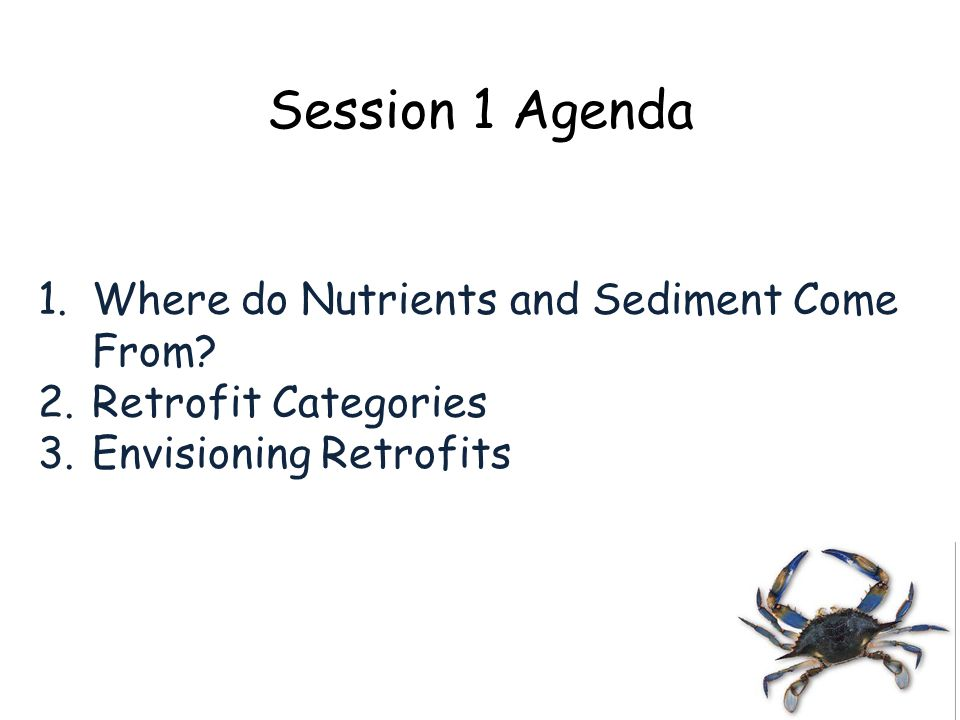 1.Where do Nutrients and Sediment Come From? 2.Retrofit Categories 3.Envisioning Retrofits Session 1 Agenda
