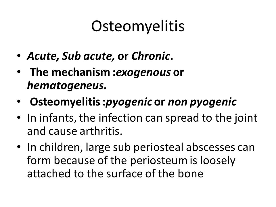 Osteomyelitis Acute, Sub acute, or Chronic. The mechanism :exogenous or hematogeneus.