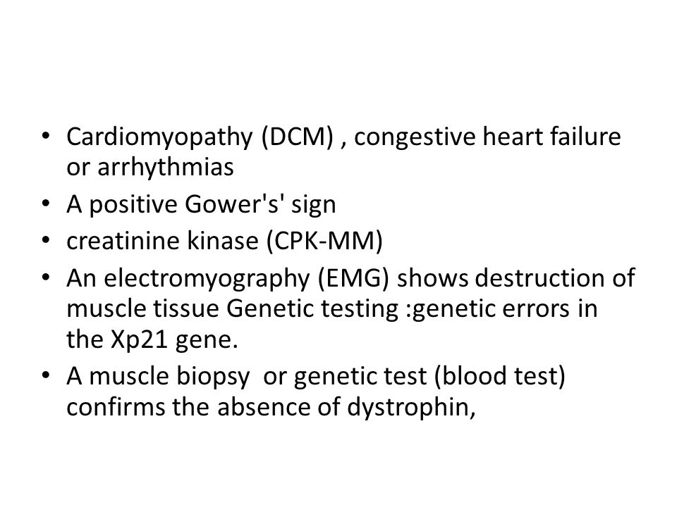 Cardiomyopathy (DCM), congestive heart failure or arrhythmias A positive Gower's' sign creatinine kinase (CPK-MM) An electromyography (EMG) shows dest