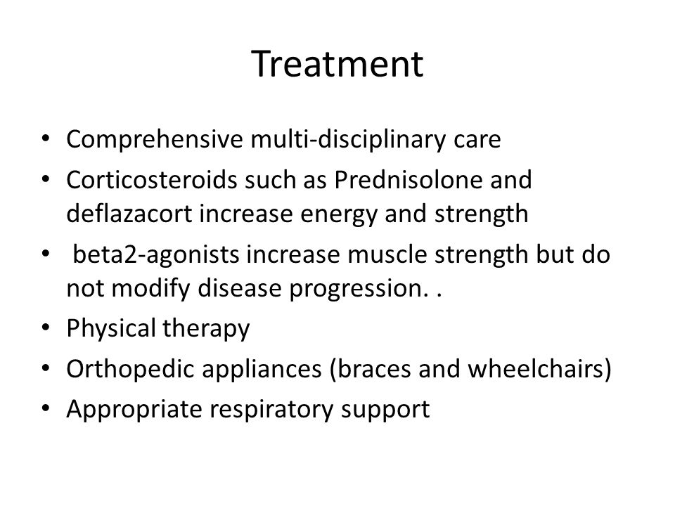 Treatment Comprehensive multi-disciplinary care Corticosteroids such as Prednisolone and deflazacort increase energy and strength beta2-agonists incre