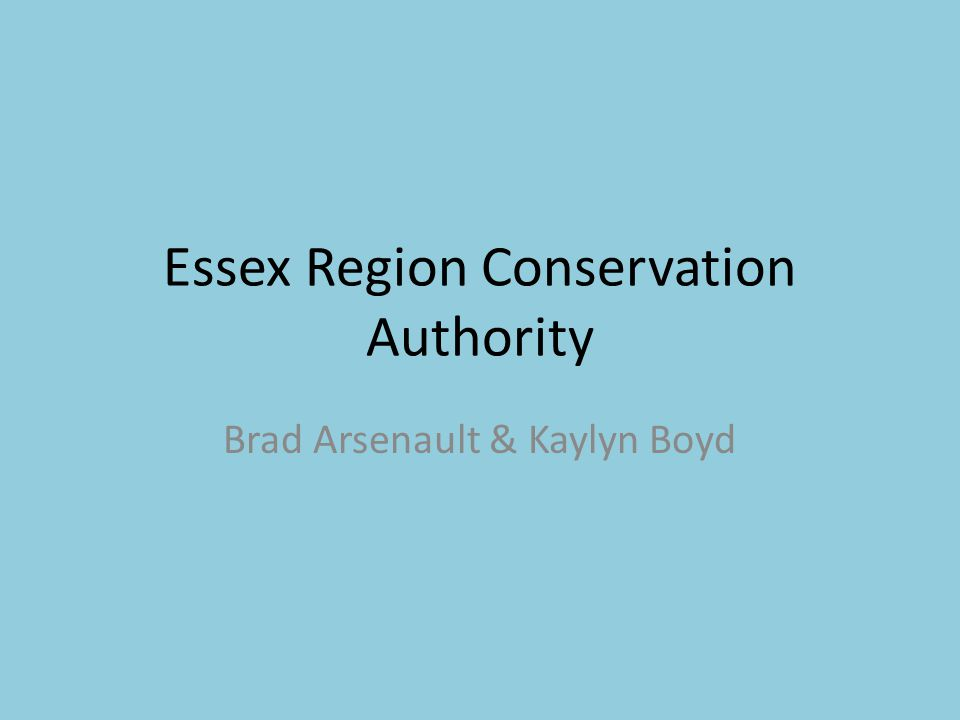 History Essex Region Conservation Authority (ERCA) Established in 1973 19 different conservation and recreation areas