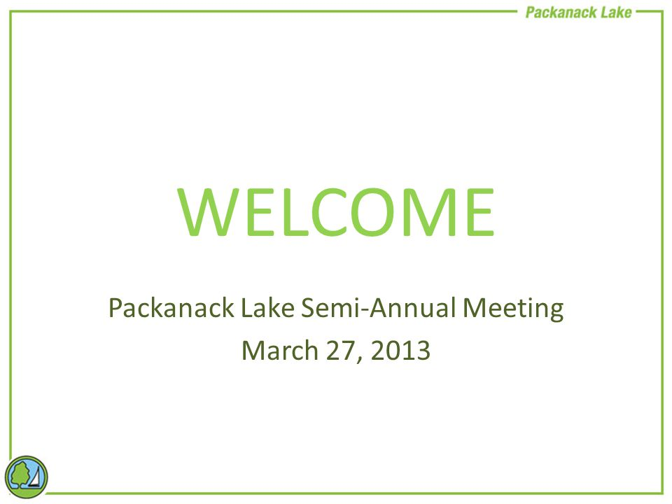 WELCOME Packanack Lake Semi-Annual Meeting March 27, 2013