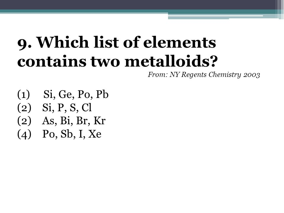 9. Which list of elements contains two metalloids.