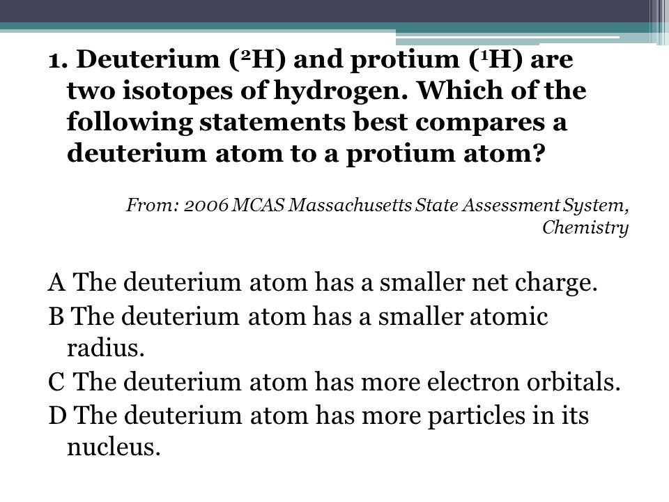 1. Deuterium ( 2 H) and protium ( 1 H) are two isotopes of hydrogen.