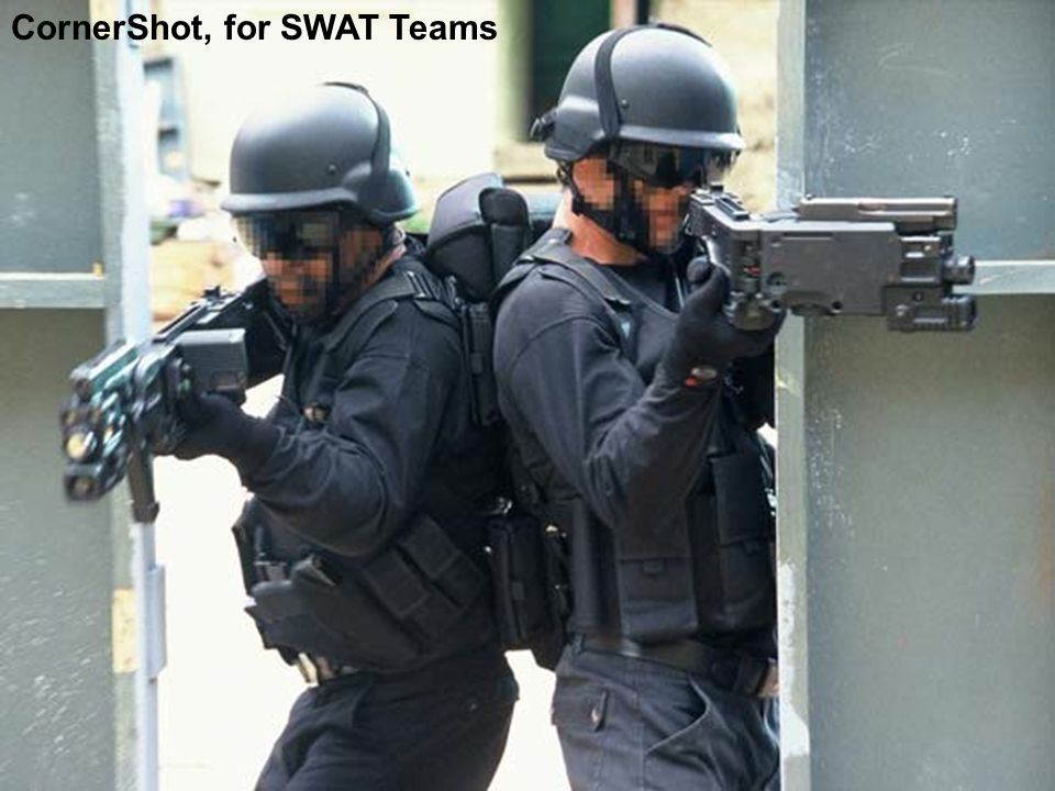 CornerShot, for SWAT Teams
